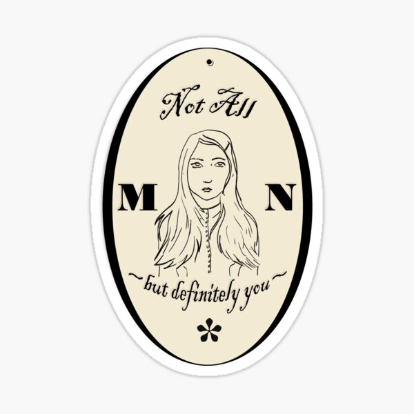 Not All M*N but definitely you Sticker