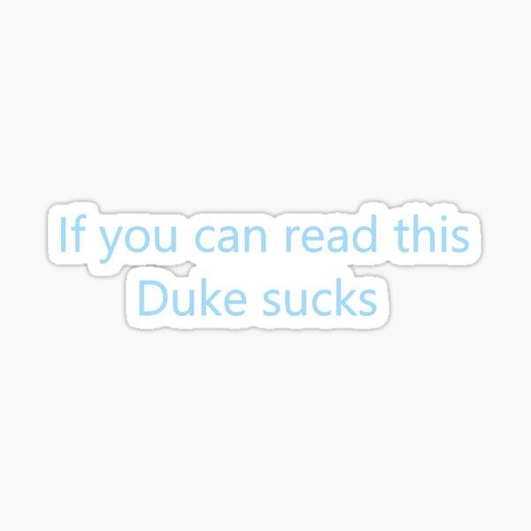 If you can read this Duke sucks  Sticker