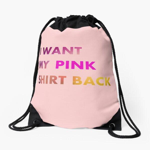 I want my pink shirt back Drawstring Bag