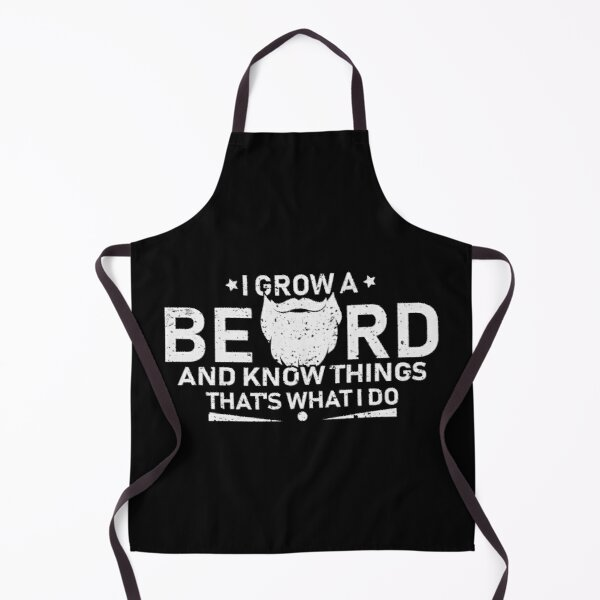 I GROW A BEARD AND KNOW THINGS Apron