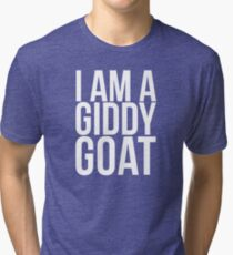I am a Giddy Goat Tri-blend T-Shirt