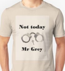 Not today Mr Grey Unisex T-Shirt