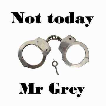 Not today Mr Grey by lucyhryan