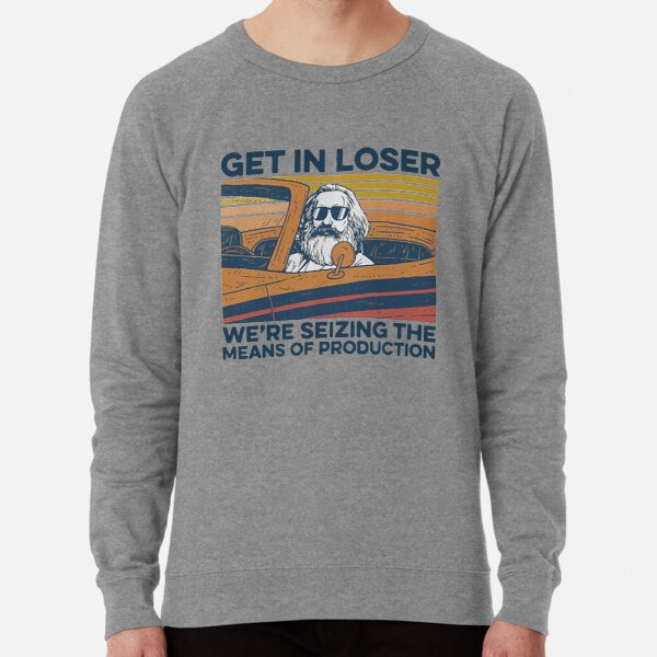 Science Get In Loser we're seizing the means of productions Lightweight Sweatshirt