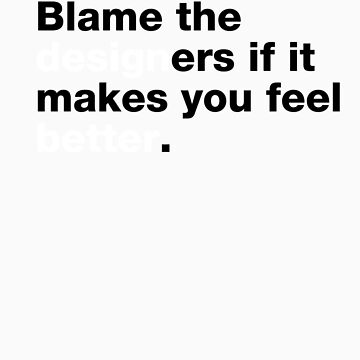 Blame the Designer by jndesigns