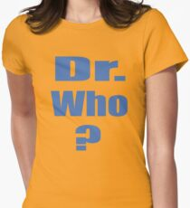 Dr. Who? T-Shirt