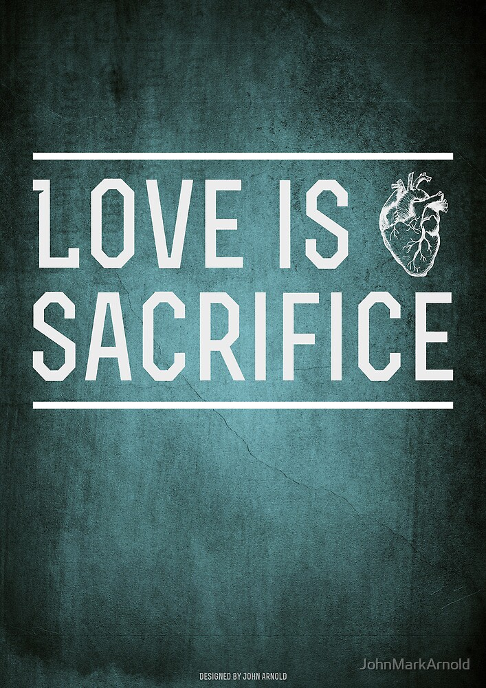 love is sacrifice Love demand sacrifice 23 likes come boys n girls r u agree to death game with love anytime anywhere so plz join my page with lot of prayers.