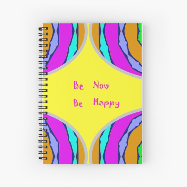 Be Now - Be Happy - Be Now  Spiral Notebook