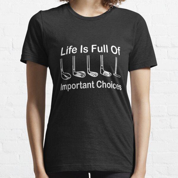 La vie regorge de choix importants T-shirt essentiel