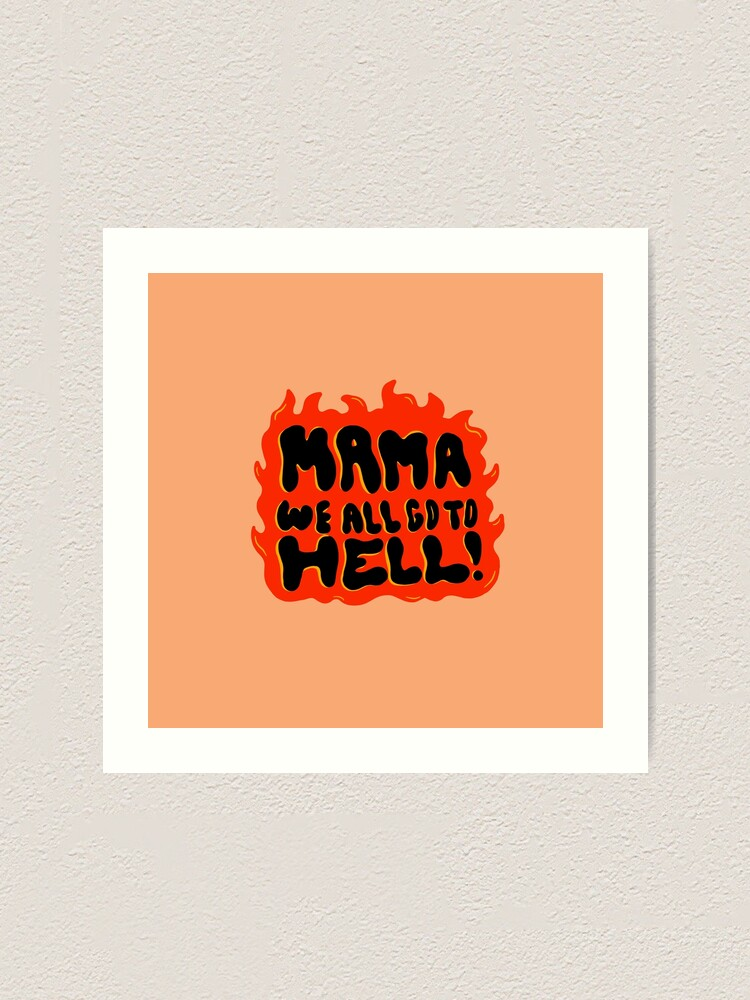 Alternate view of We all go to Hell Art Print