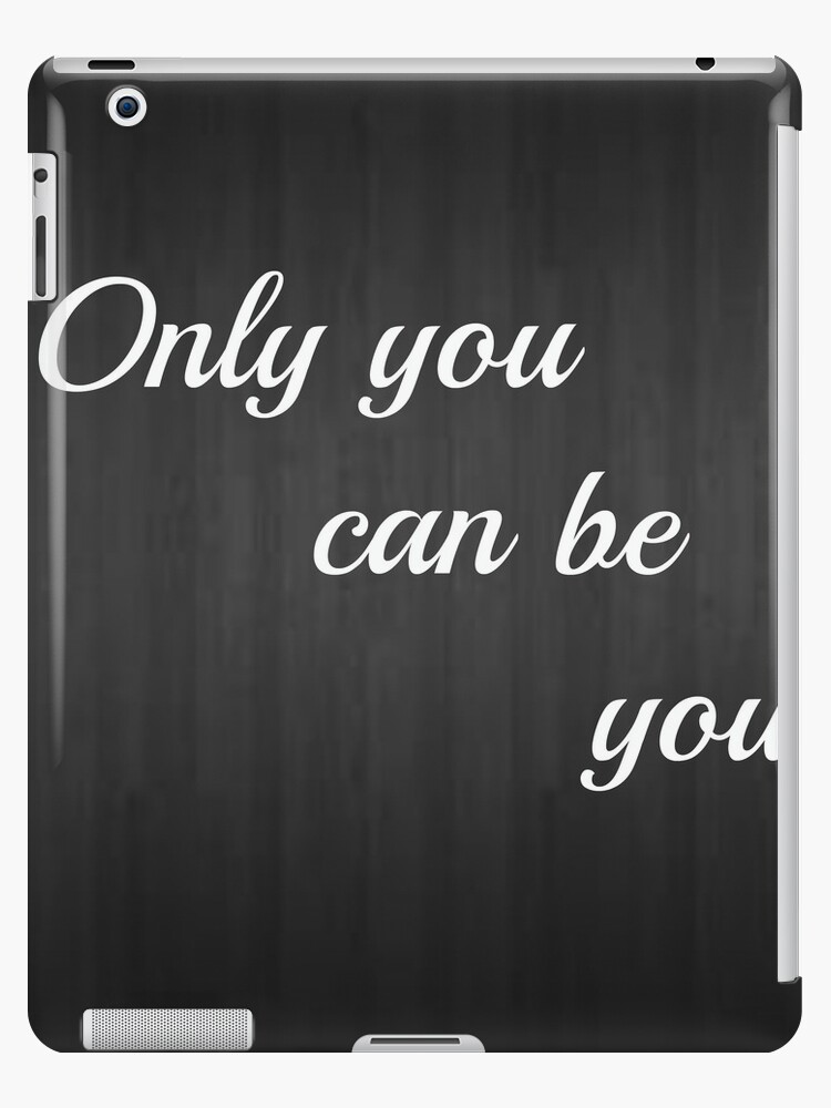 Only You Can Be You  by KaylahKisses