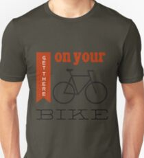 Get there on your bike Unisex T-Shirt