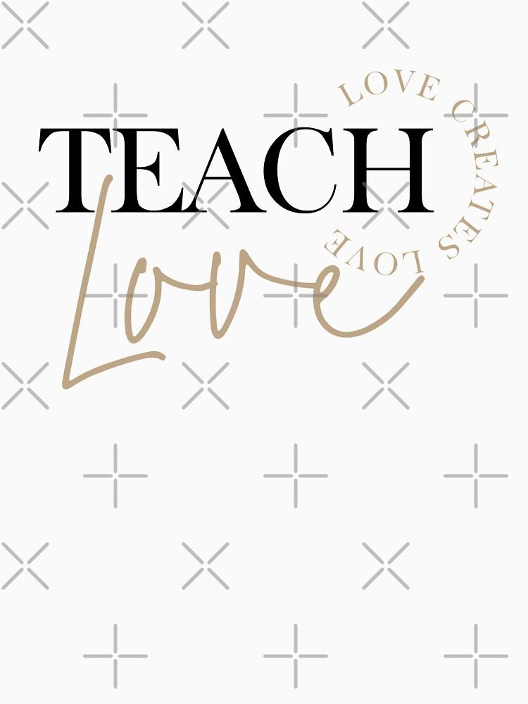 Teach Love (White) by blossomandberry