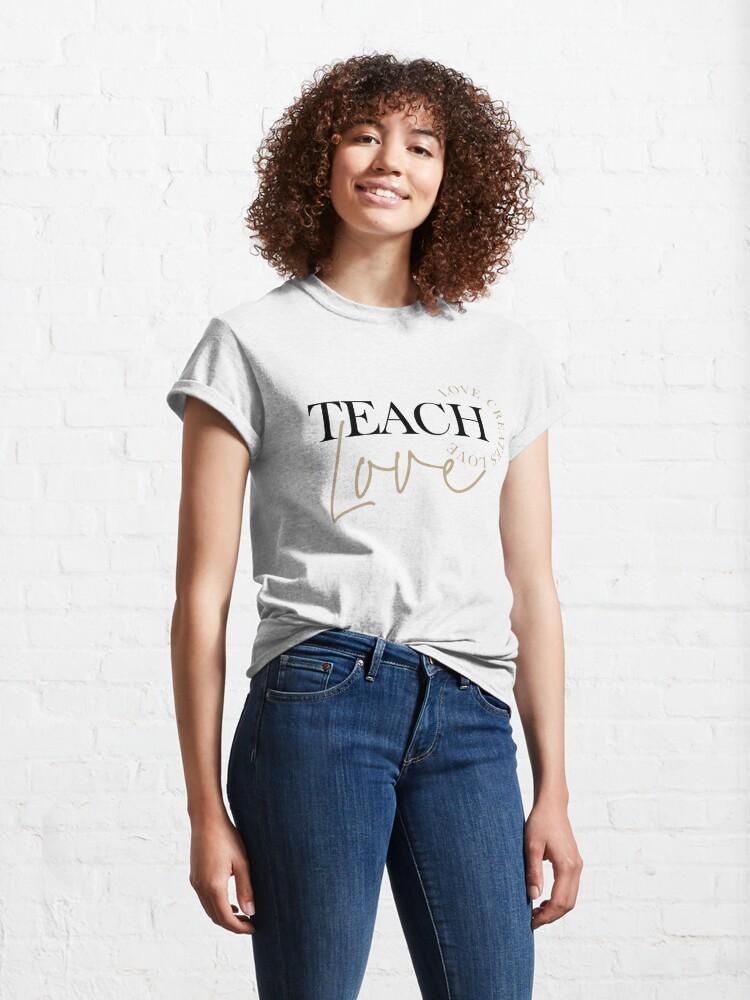 Alternate view of Teach Love (White) Classic T-Shirt