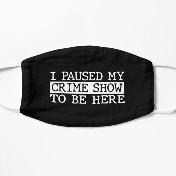 J'ai interrompu mon émission criminelle pour être ici Masque sans plis