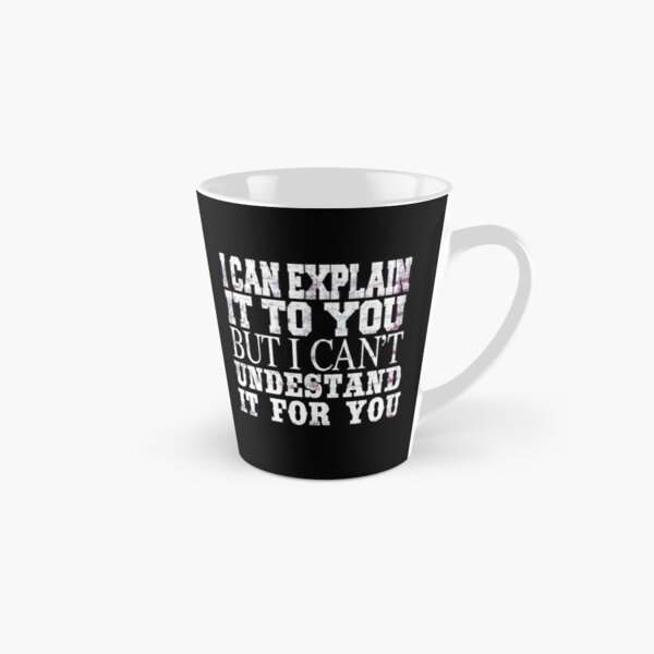 I can explain it to you but I can't understand it for you Tall Mug