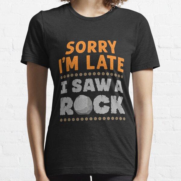 Geology Rockhound Sorry I'm Late I Saw a Rock Essential T-Shirt