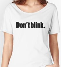 DON'T BLINK - DR WHO. Women's Relaxed Fit T-Shirt