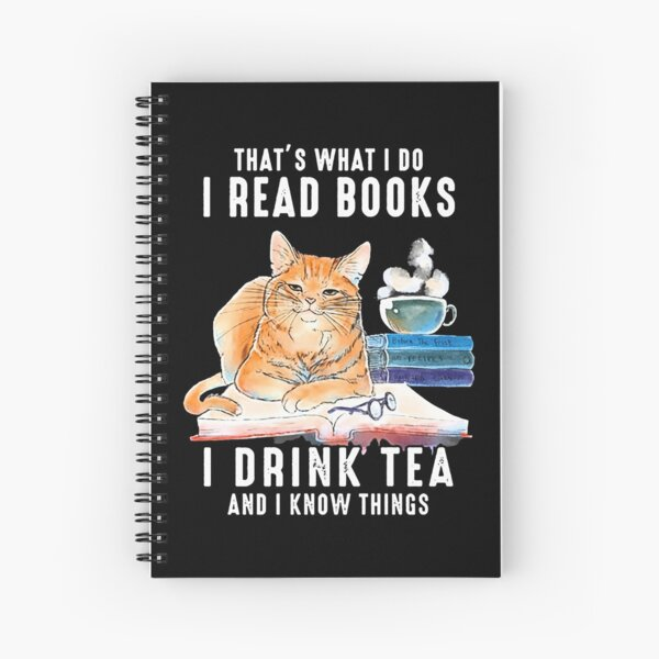 That's What I Do I Read Books i drink tea and i know things cat lover gifts Spiral Notebook