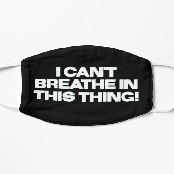 I can't breathe in this thing! Flat Mask
