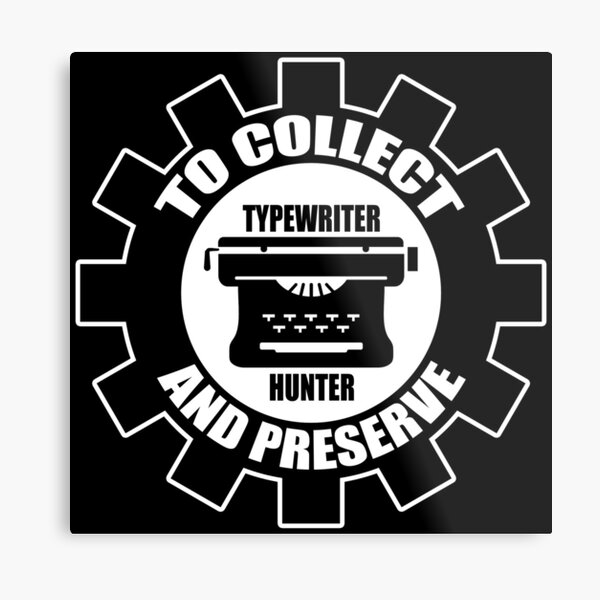 To Collect and Preserve - Typewriter Hunter Metal Print