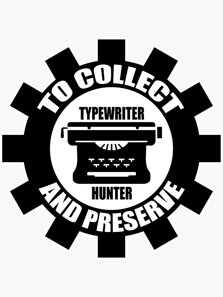 To Collect and Preserve - Typewriter Hunter by TWDB