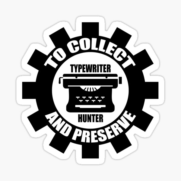 To Collect and Preserve - Typewriter Hunter Sticker