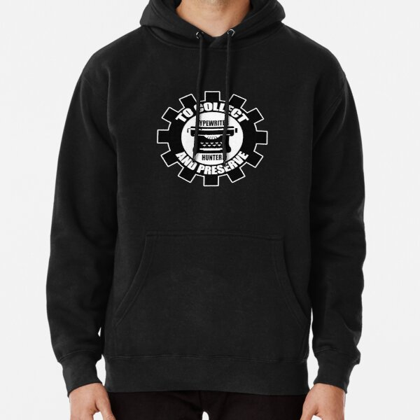To Collect and Preserve - Typewriter Hunter Pullover Hoodie