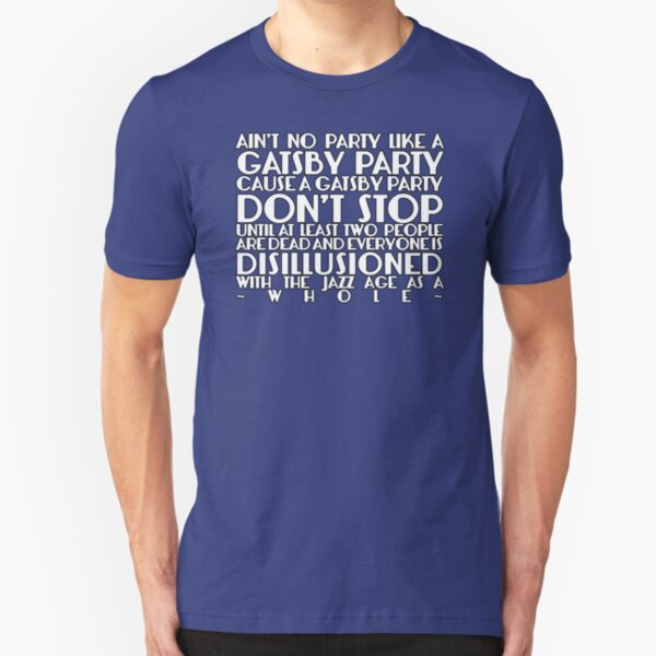 Ain't No Party Like A Gatsby Party Slim Fit T-Shirt