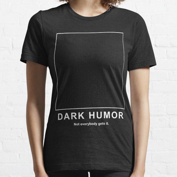 Dark Humor Essential T-Shirt