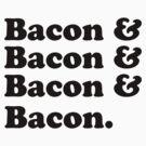 Bacon & Bacon & Bacon & Bacon by CarbonClothing