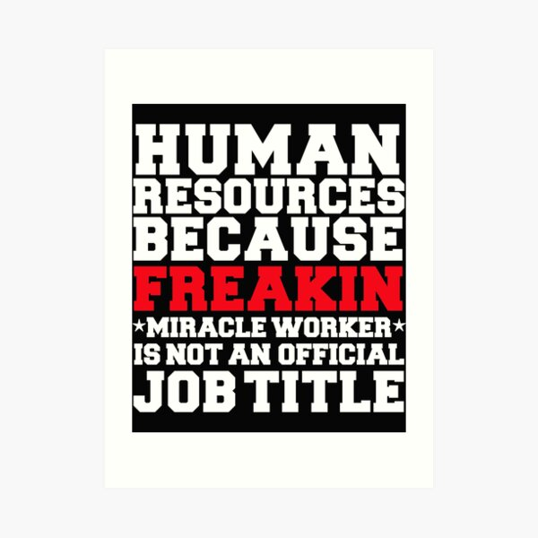 Human Resources because Miracle Worker not a job title HR Art Print