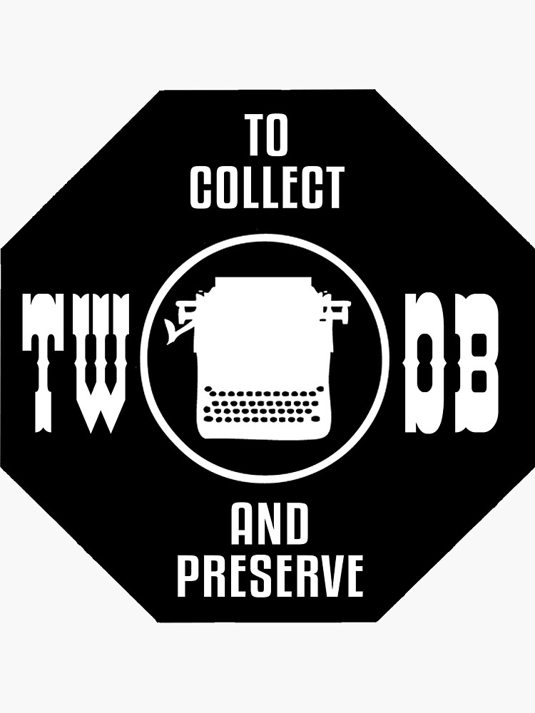 To Collect and Preserve Typewriters - TWDB Official Field Research Team by TWDB