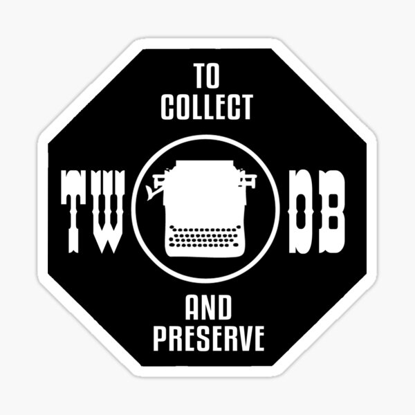 To Collect and Preserve Typewriters - TWDB Official Field Research Team Sticker