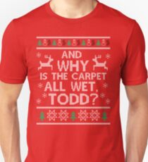 And why is the carpet all wet, Todd? Unisex T-Shirt