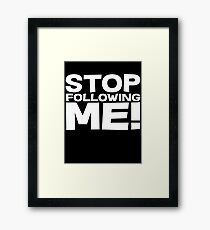 Stop Following Me! Framed Print