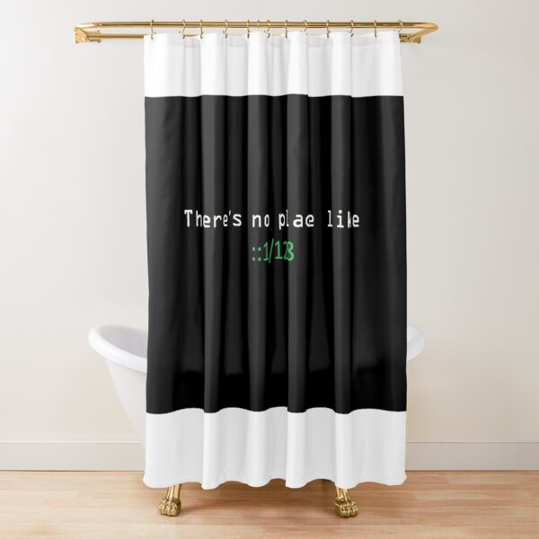 THERE IS NO PLACE LIKE  Shower Curtain