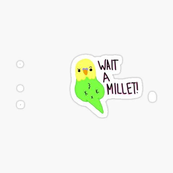 Wait a Millet! Sticker