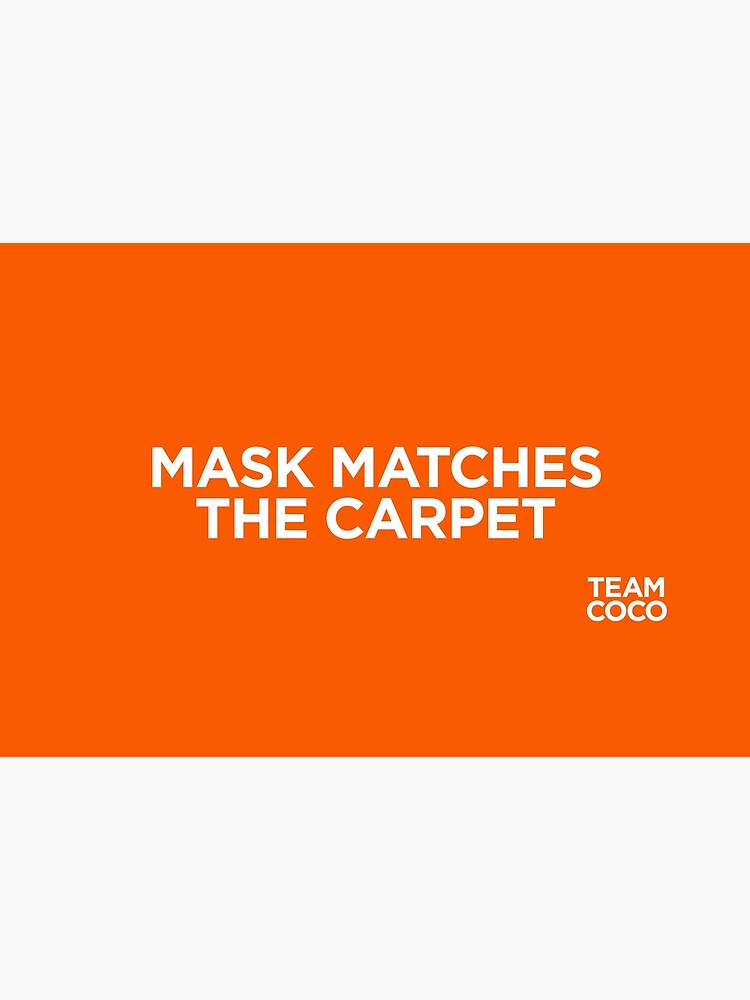 Team Coco Mask Matches The Carpet (Orange) by teamcoco