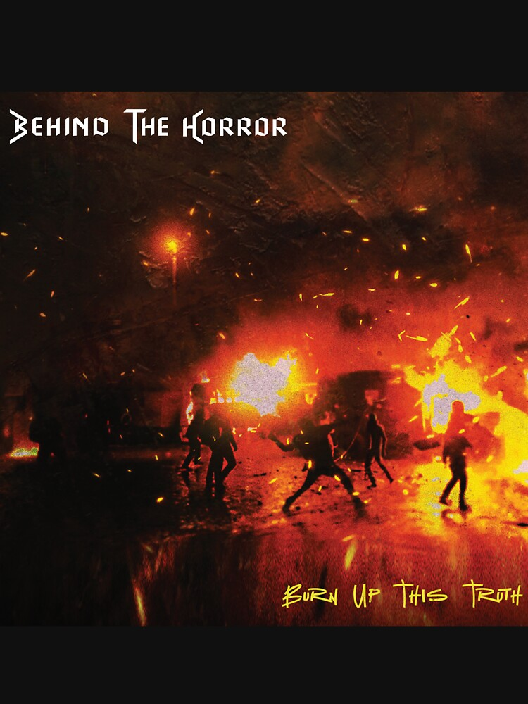 Burn Up This Truth by BehindTheHorror