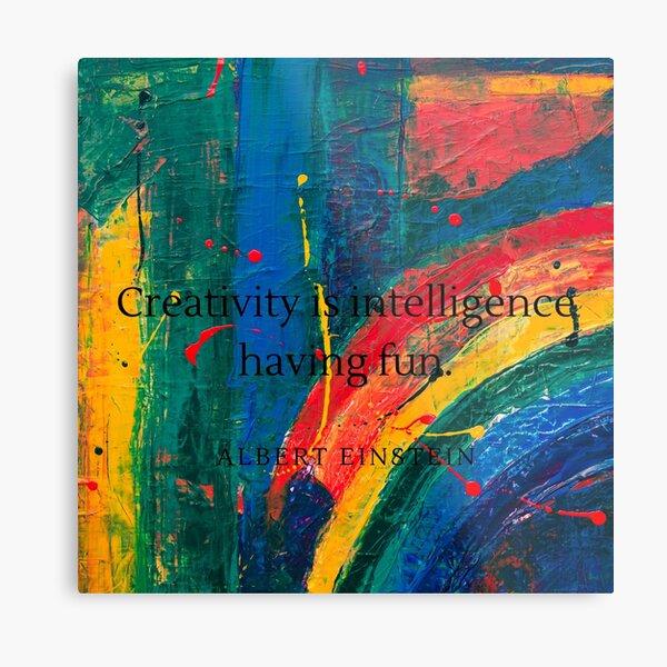 Creativity is intelligence having fun with paint. Metal Print