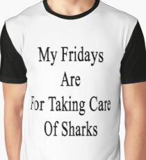 My Fridays Are For Taking Care Of Sharks  Graphic T-Shirt