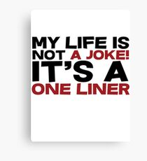 My life is not a Joke! It's a one liner Canvas Print