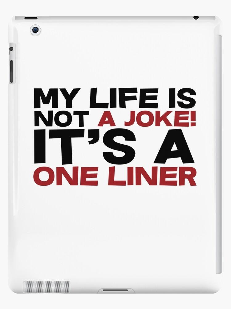 My life is not a Joke! It's a one liner by SlubberBub