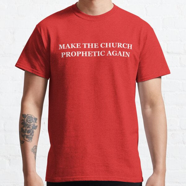 Make the church prophetic again Classic T-Shirt