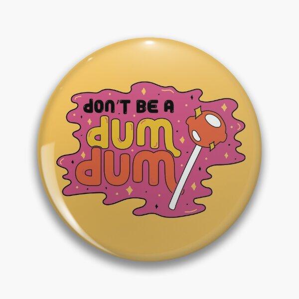 Don't be a dum dum Pin