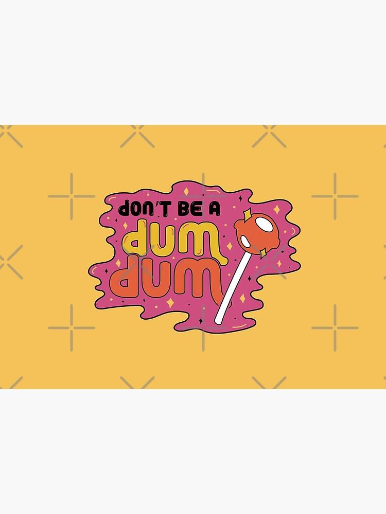 Don't be a dum dum by doodlebymeg