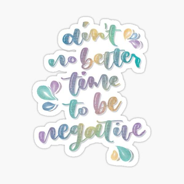 Be Negative Sticker
