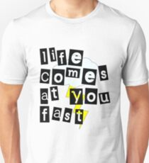 life comes at you FAST... Unisex T-Shirt
