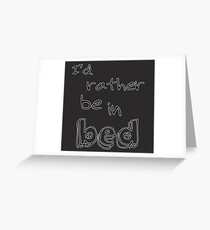 I'd rather be in bed Greeting Card